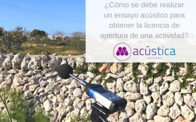 ¿Cómo se debe realizar un ensayo acústico para obtener la licencia de apertura de una actividad?